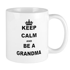 KEEP CALM AND BE A GRANDMA Mugs