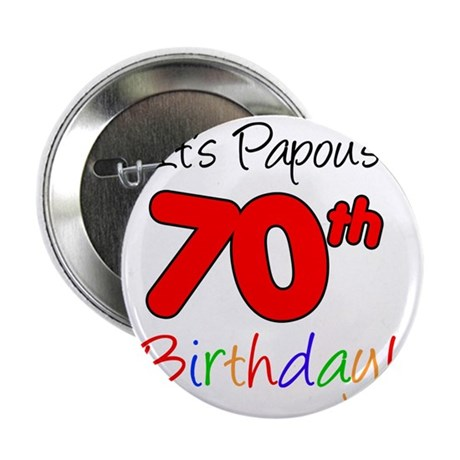 "Papous 70th Birthday 2.25"" Button"