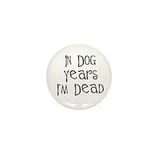 in dog years I'm dead birthda Mini Button (10 pack
