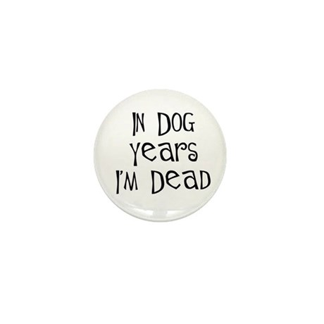 in dog years I'm dead birthda Mini Button (10 pack