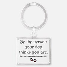 Be the person your dog thinks y Landscape Keychain