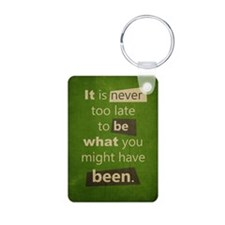 Never too Late Keychains