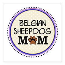 "Belgian Sheepdog Mom Square Car Magnet 3"" x 3"""