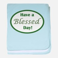 Have a Blessed Day baby blanket