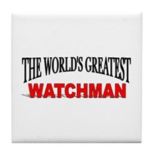 """""""The World's Greatest Watchman"""" Tile Coaster"""