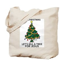 Kill A Tree For Jesus Tote Bag