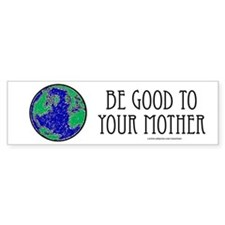 Be Good to Mother Bumper Bumper Sticker
