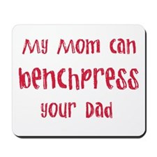 My mom can benchpress Mousepad