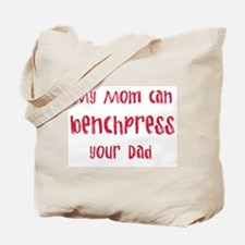 My mom can benchpress Tote Bag