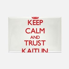 Keep Calm and TRUST Kaitlin Magnets