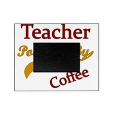 Teacher Powered by coffee copy Picture Frame