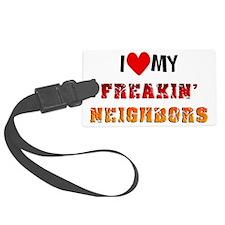 I Love My Freakin Neighbors Luggage Tag