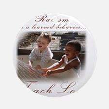 racism teach love Round Ornament