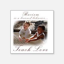 "racism teach love Square Sticker 3"" x 3"""