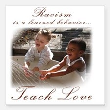 "racism teach love Square Car Magnet 3"" x 3"""