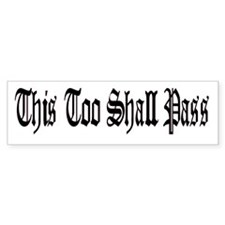 This Too Shall Pass Bumper Sticker Black/White