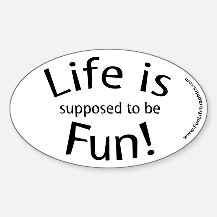 Life is supposed to be Fun! Oval Decal