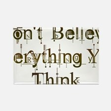 Dont Believe Everything You Think Rectangle Magnet