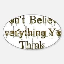 Dont Believe Everything You Think Decal