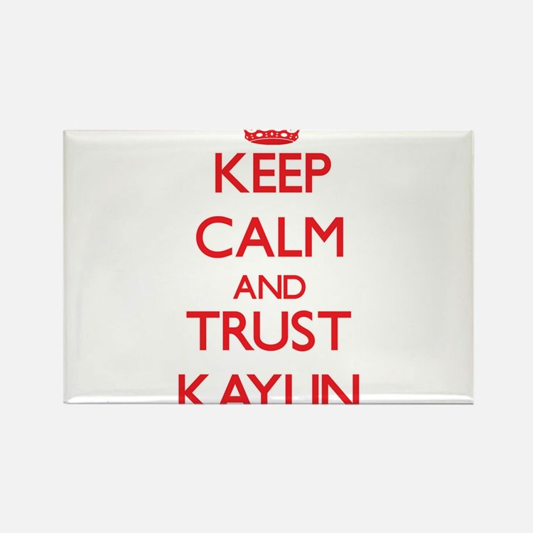 Keep Calm and TRUST Kaylin Magnets