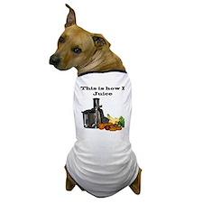 How I Juice Dog T-Shirt