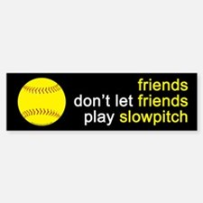 Friends Don't Let Friends Play Slowpitch Car Car Sticker