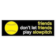 Friends Don't Let Friends Play Slowpitch Car Sticker