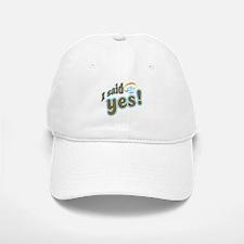 I said Yes! Baseball Baseball Cap