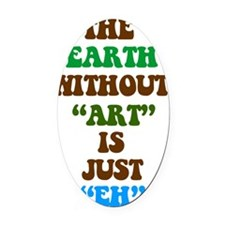 EARTHWITHOUTART3 Oval Car Magnet