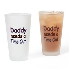 Daddy needs a time out 2 Drinking Glass