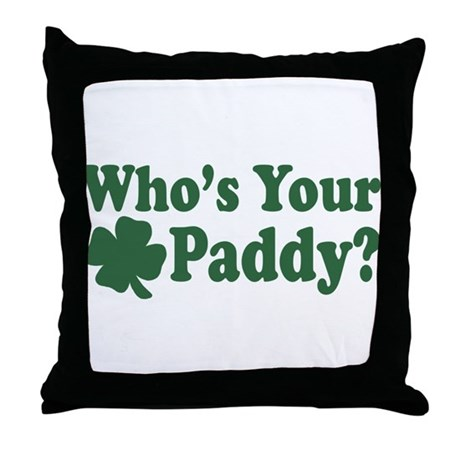 Who's Your Paddy Throw Pillow