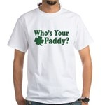 Who's Your Paddy White T-Shirt