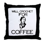 Will Crochet for Coffee Throw Pillow