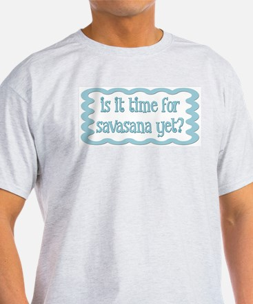 Is it time for savasana T-Shirt