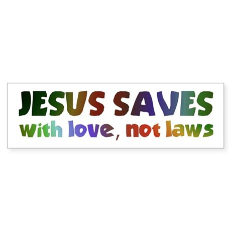 Jesus Saves with Love, Not Laws Bumper Sticker