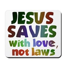Jesus Saves with Love, Not Laws Mousepad