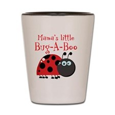 Mamas little Bug-A-Boo Shot Glass