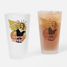 IM-OUT-OF-COFFEE Drinking Glass
