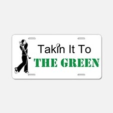Takin It To The Green Golf Aluminum License Plate