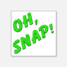 """Oh, Snap! Square Sticker 3"""" x 3"""""""