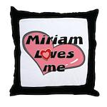 miriam loves me  Throw Pillow