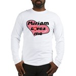 miriam loves me Long Sleeve T-Shirt