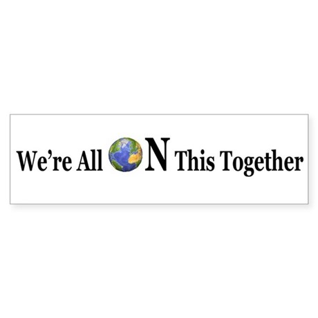 We're All ON This Together Bumper Sticker