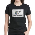 We're All ON This Together Women's Dark T-Shirt