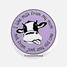 """I like milk from my mum, not from just 3.5"""" Button"""