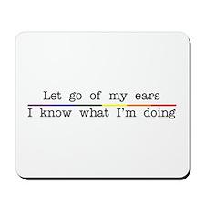 Let Go Of My Ears Mousepad