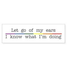 Let Go Of My Ears Bumper Bumper Stickers