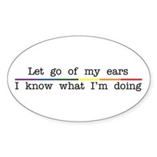 Let Go Of My Ears Oval Stickers