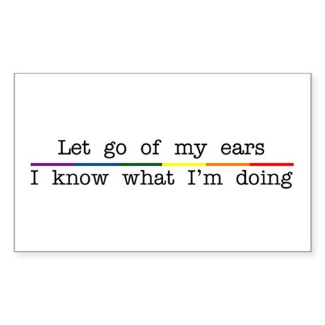 Let Go Of My Ears Rectangle Sticker