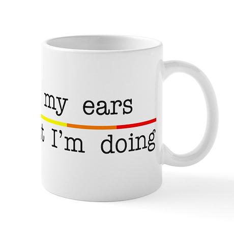 Let Go Of My Ears Mug